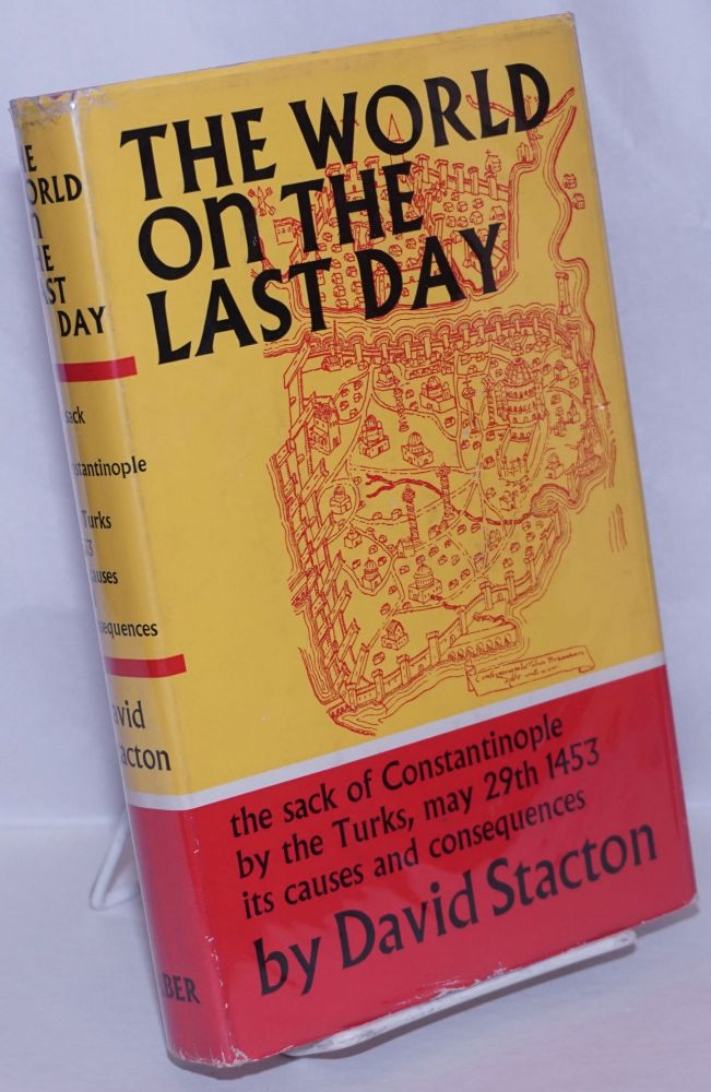 The World on the Last Day: the sack of Constantinople by the Turks, May 29th 1453, its causes and consequences. David Stacton.