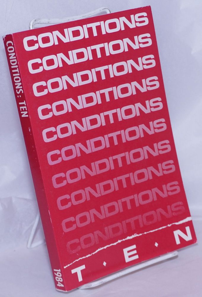 Conditions: a magazine of writing by women with an emphasis on writing by lesbians Ten. Dorothy Allison, Cheryl Clarke, Elly Bulkin, editorial board, Toi Derricotte contributors, Audre Lorde, Jan Clausen, Chrystos.