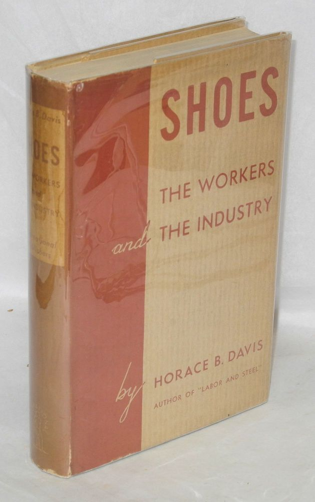 Shoes; the workers and the industry. Horace B. Davis.