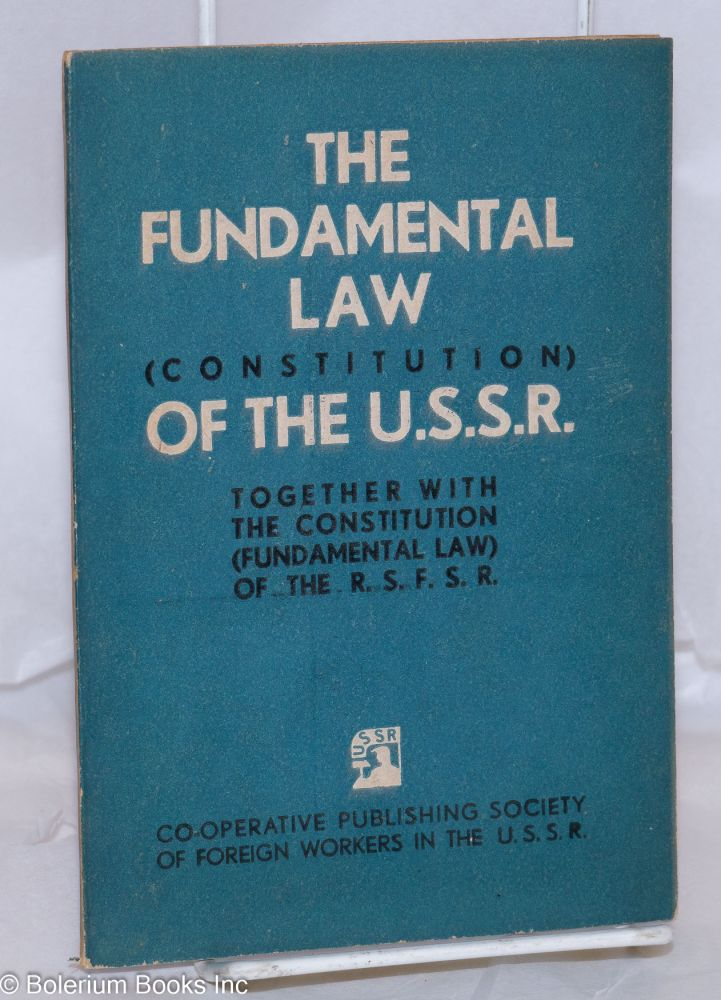 The Fundamental Law (Constitution) of the Union of Soviet Socialist Republics, together with the constitution (fundamental law) of the R.S.F.S.R.