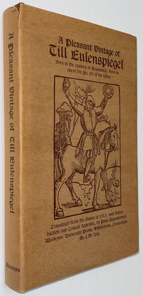 A pleasant vintage of Till Eulenspiegel, born in the country of Brunswick. How he spent his life. 95 of his tales. Translated from the edition of 1515, with introduction and critical appendix by Paul Oppenheimer. Till Eulenspiegel.