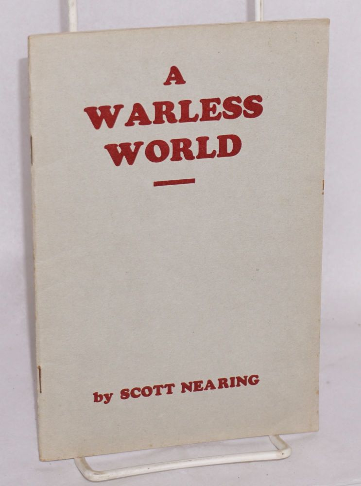 A warless world. Is a warless world possible? Scott Nearing.
