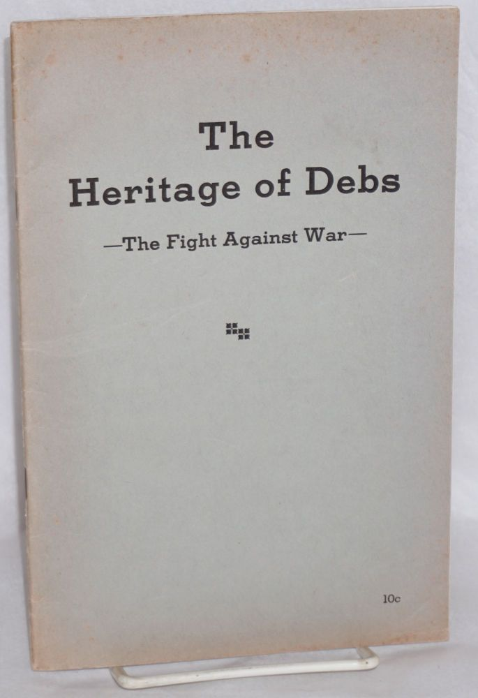 The heritage of Debs -- the fight against the war. Socialist Party.