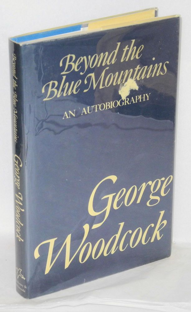 Beyond the blue mountains; an autobiography. George Woodcock.
