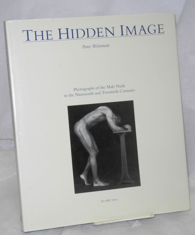 The hidden image; photographs of the male nude in the nineteenth and twentieth centuries. Peter Weiermair, , Claus Nielander.