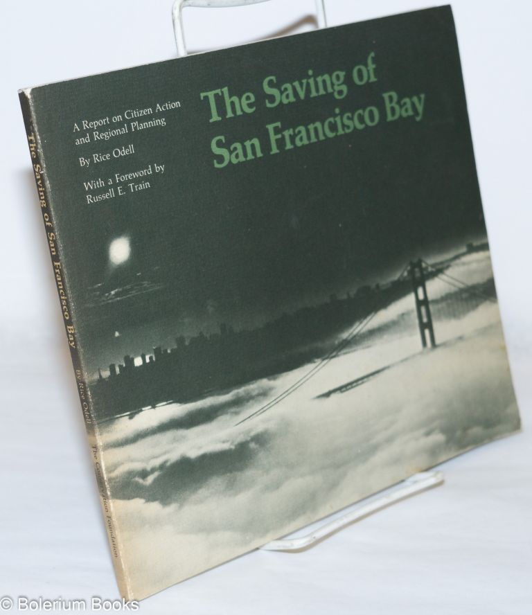 The Saving of San Francisco Bay. A Report on Citizen Action and Regional Planning. Rice Odell.