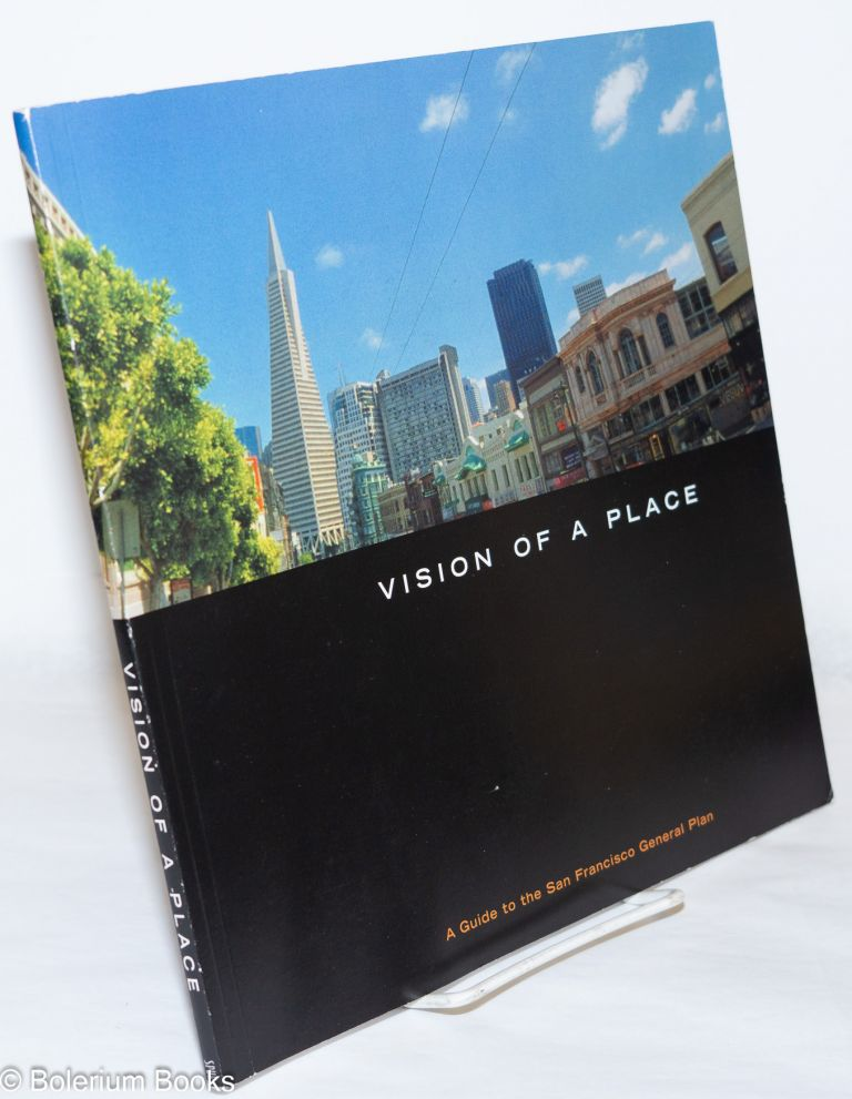 Vision of a place: a guide to the San Francisco general plan. Gabriel Mercalf, Marshall Foster.