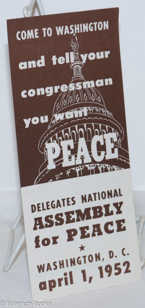 Come to Washington and tell your congressman you want Peace. Delegates' National Assembly for Peace, Washington, D.C., April 1, 1952. Delegates' National Assembly for Peace.