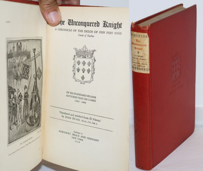 The Unconquered Knight; A Chronicle of the Deeds of Don Pero Nino, Count of Buelna. By his standard-bearer, Gutierre Diaz de Gamez (1431-1449). Translated and selected from El Vitorial by Joan Evans. Gutierre Diaz de Gamez, Joan Evans.