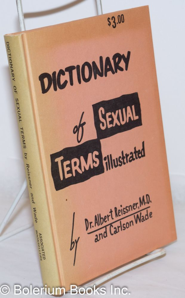 Dictionary of Sexual Terms: illustrated. Dr. Albert Reissner, Carlson Wade.