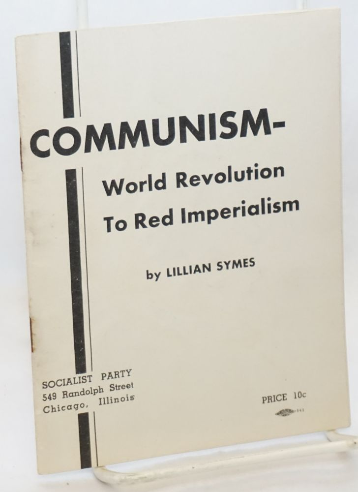 Communism - world revolution to red imperialism. Lillian Symes.