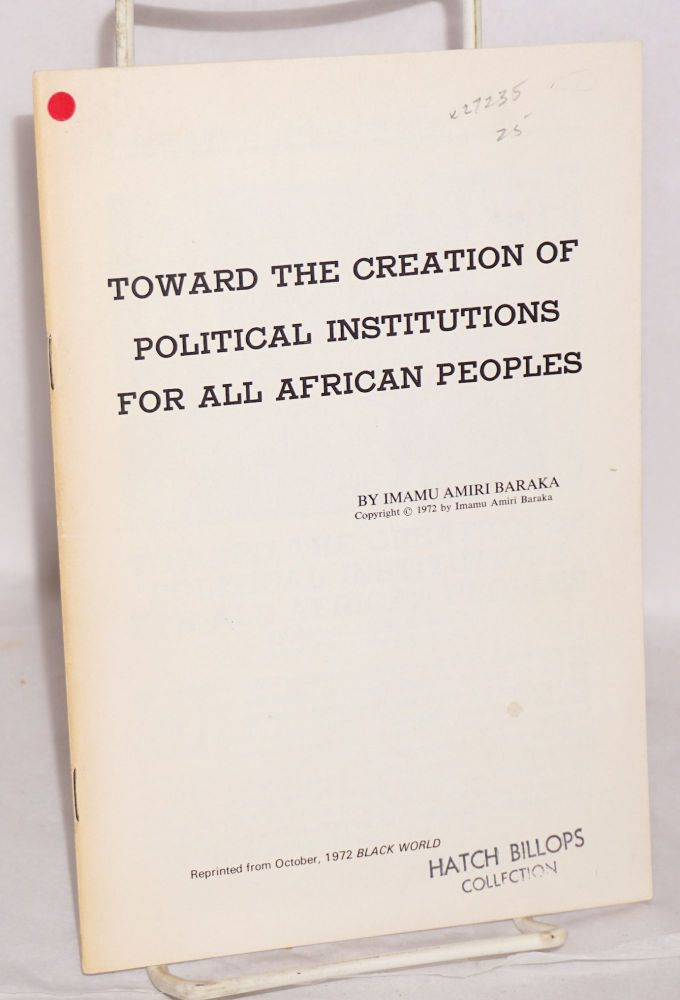 Toward the creation of political institutions for all African peoples. Amiri Baraka.