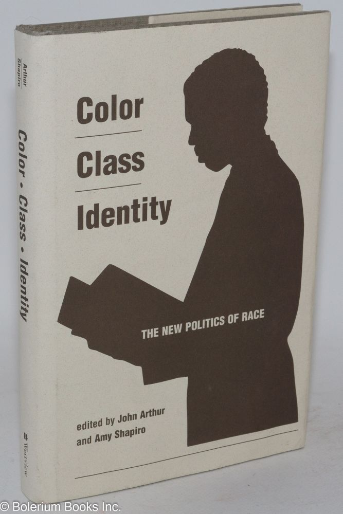 Color, class, identity; the new politics of race. John Arthur, eds Amy Shapiro.