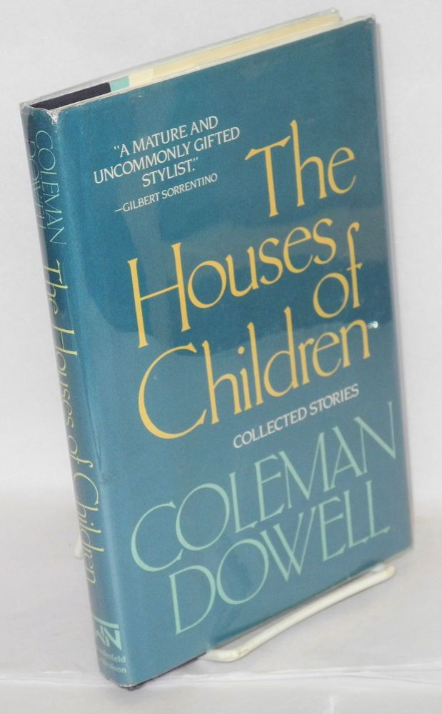 The houses of children; collected stories. Bradford Morrow, Coleman Dowell, , a.