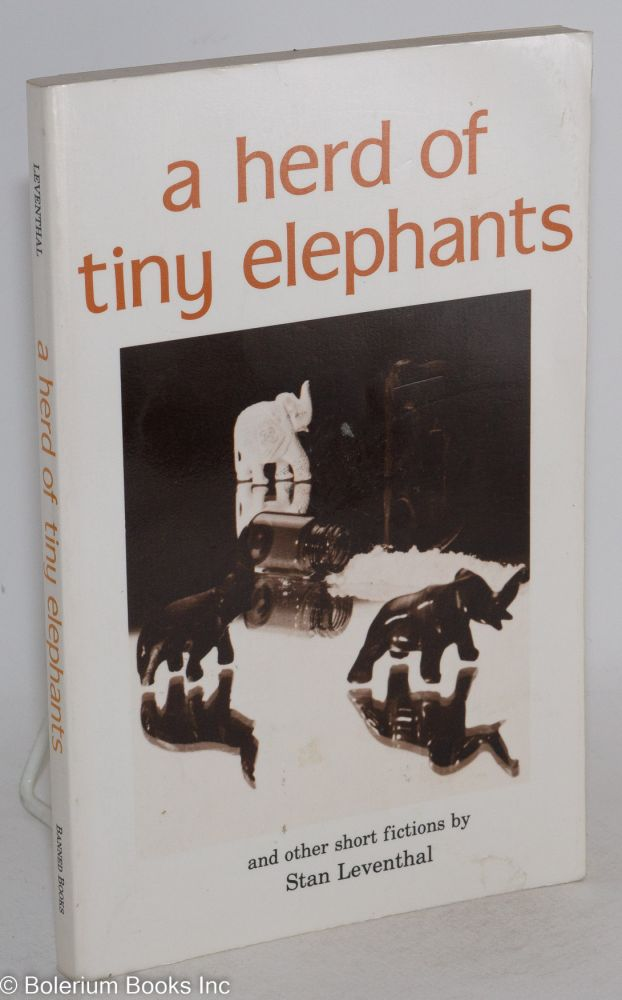 A herd of tiny elephants and other short fictions. Stan Leventhal.