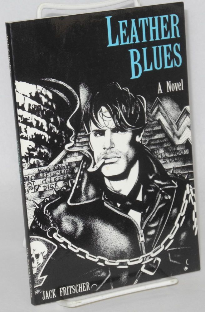 Leather blues; the adventures of Denny Sargent, a novel. Jack Fritscher, , Rex.