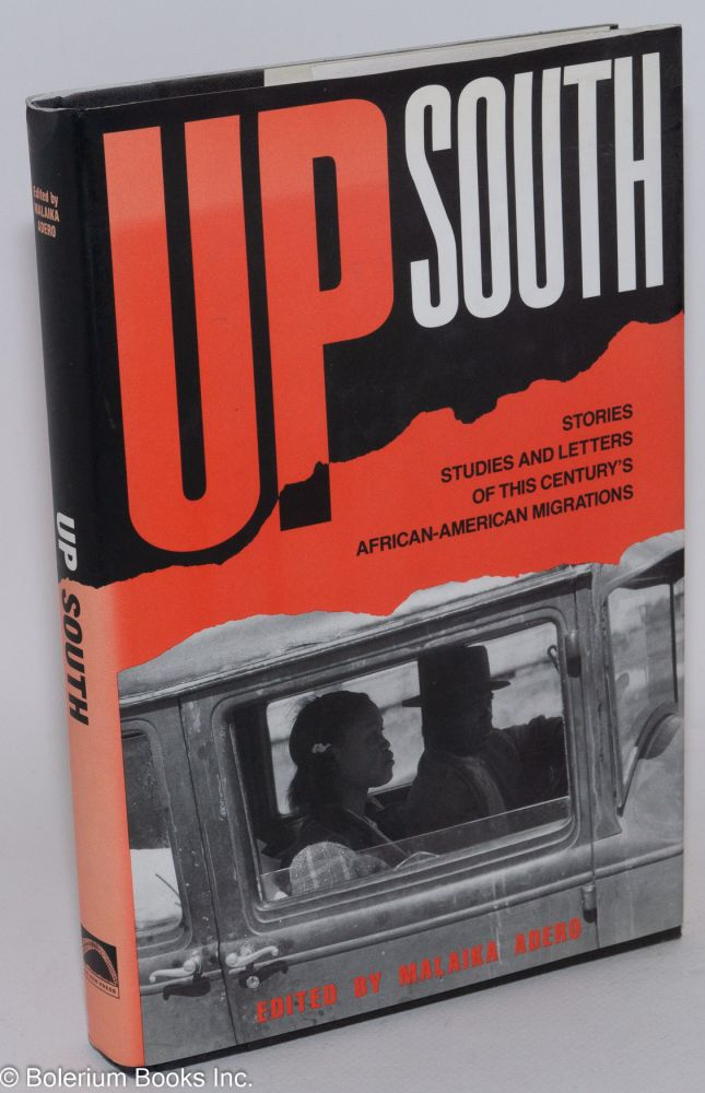 Up South; stories, studies, and letters of this century's black migrations. Malaika Adero, ed.