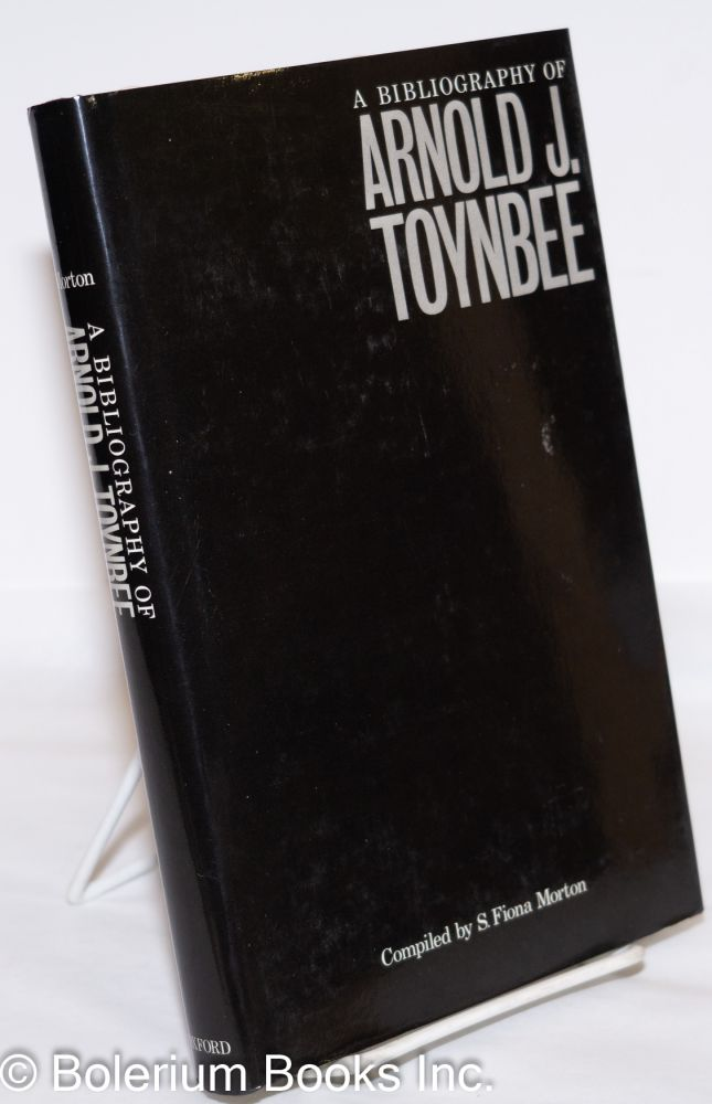 A Bibliography of Arnold J. Toynbee. S. Fiona Morton, compiler, Veronica M. Toynbee.