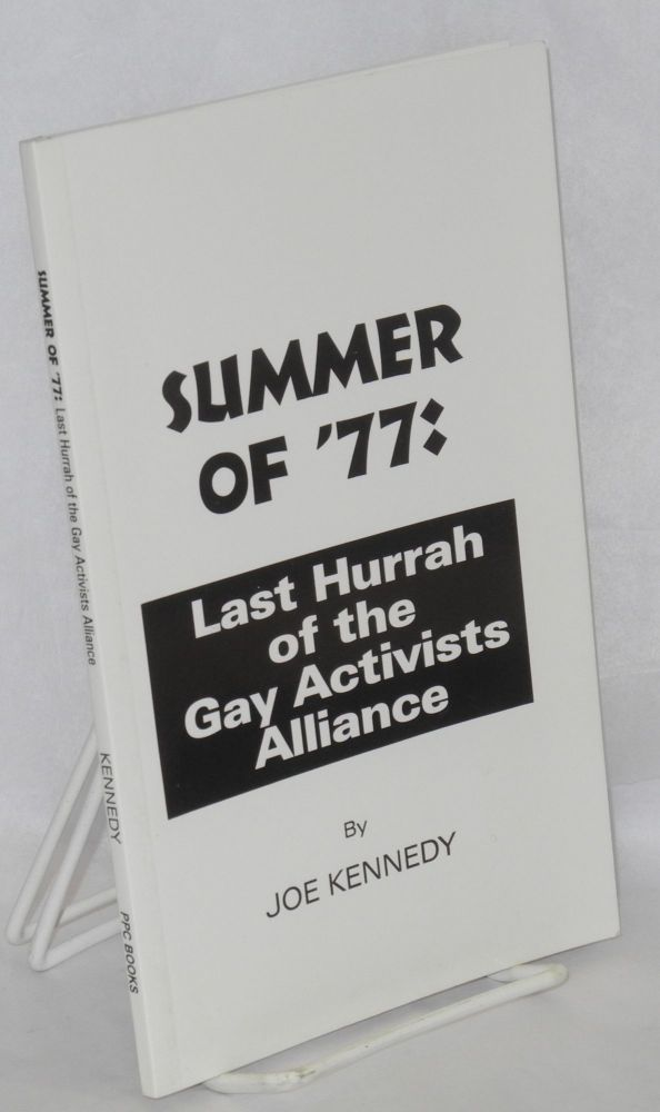 Summer of '77: last hurrah of the Gay Activists Alliance. Joe Kennedy.