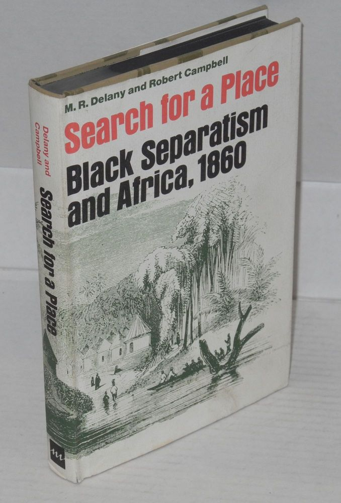 Search for a place; black separatism and Africa, 1860. M. R. Delany, Robert Campbell.
