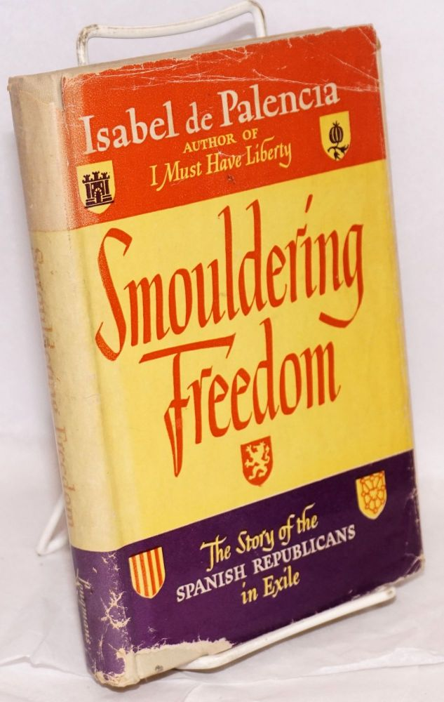 Smouldering freedom; the story of the Spanish Republicans in exile. Isabel de Palencia.
