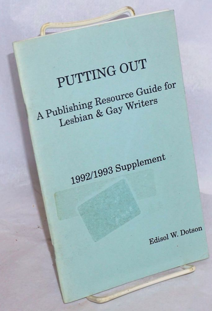 Putting out; a publishing resource guide for lesbian & gay writers, 1992/1993 supplement. Edisol W. Dotson.