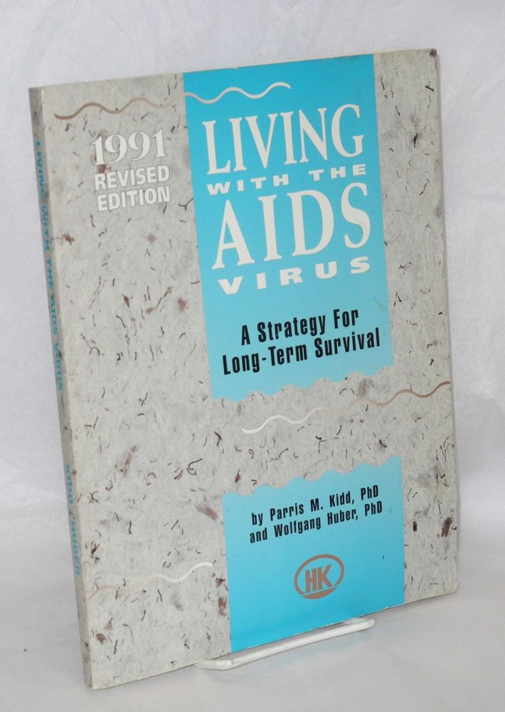 Living with the AIDS virus; a strategy for long-term survival 1991 revised edition. Parris M. Kidd, Wolfgang Huber.
