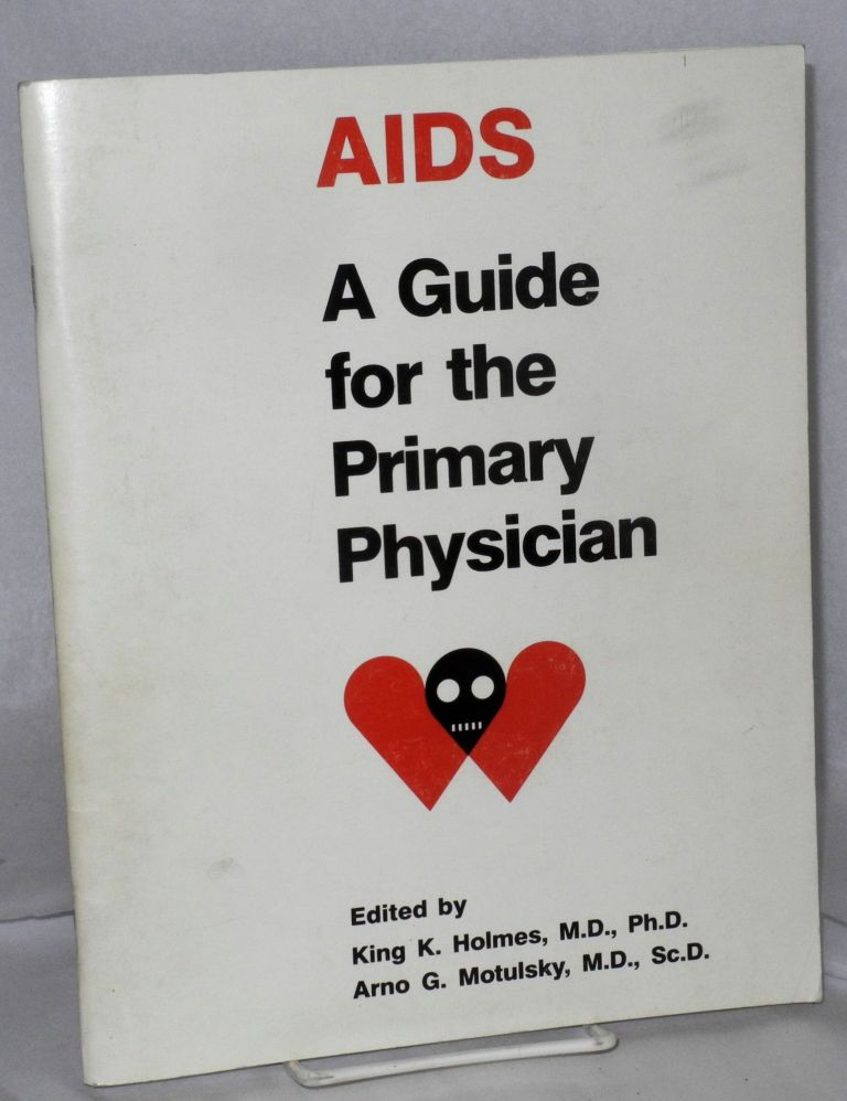 AIDS; a guide for the primary physician. King K. Holmes, Arno G. Motulsky.