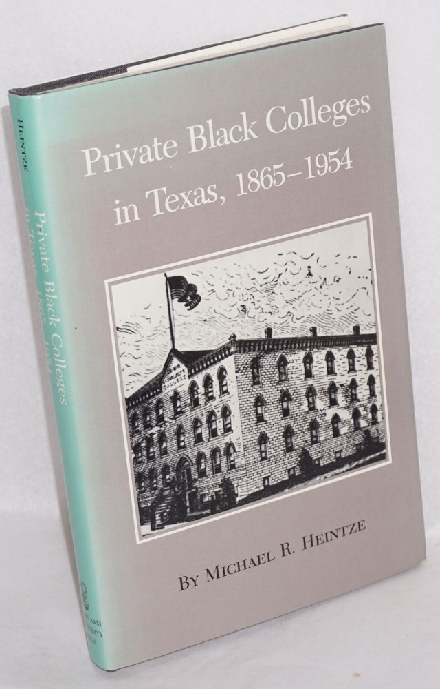 Private Black colleges in Texas, 1865-1954. Michael R. Heintze.