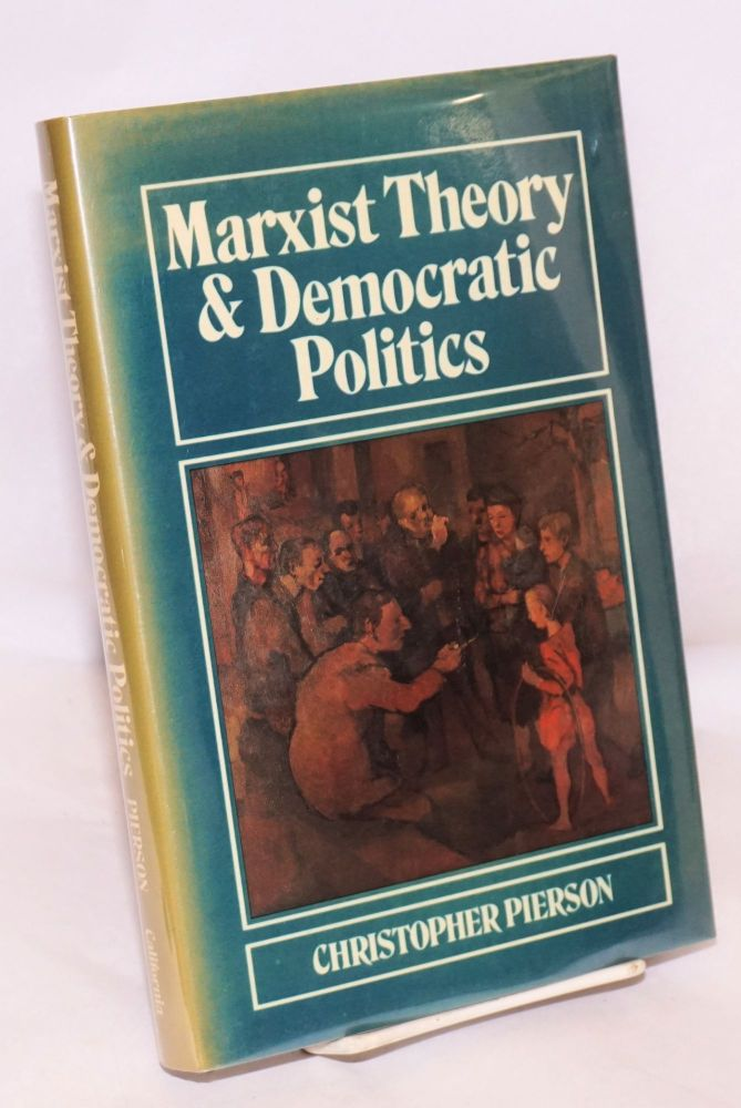 Marxist theory and democratic politics. Christopher Pierson.