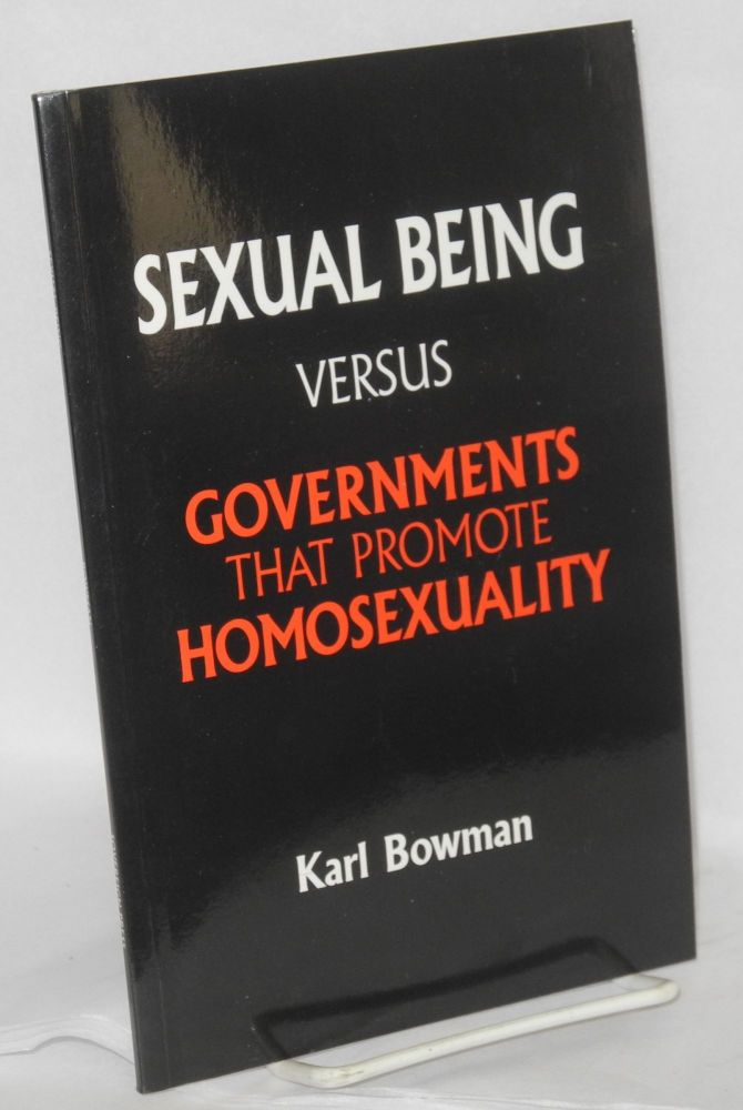 Sexual Being Versus Governments That Promote Homosexuality. Karl Bowman.