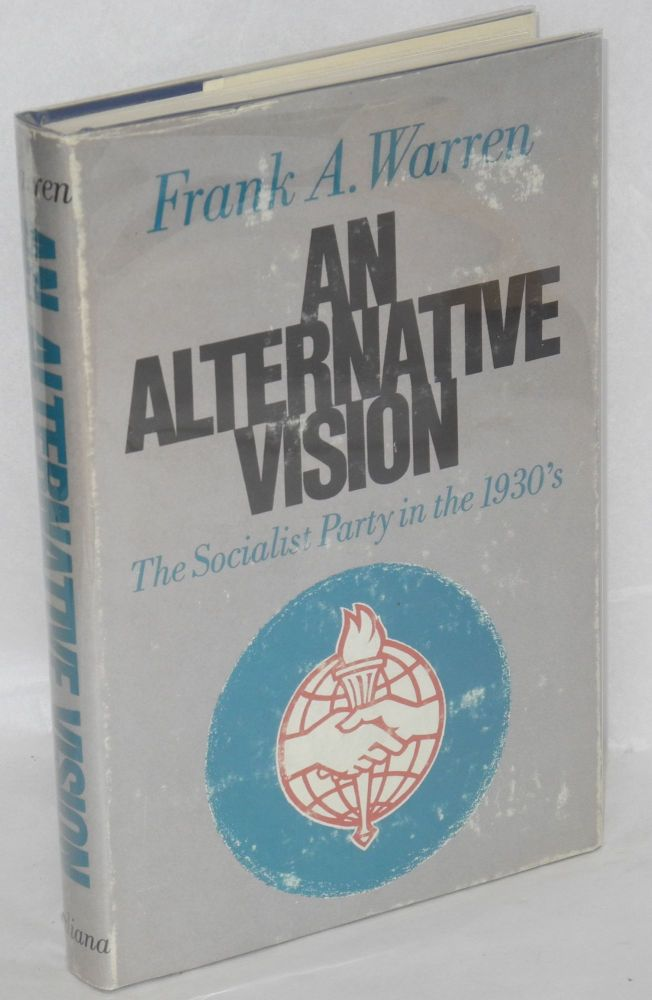 An alternative vision; the Socialist party in the 1930's. Frank A. Warren.