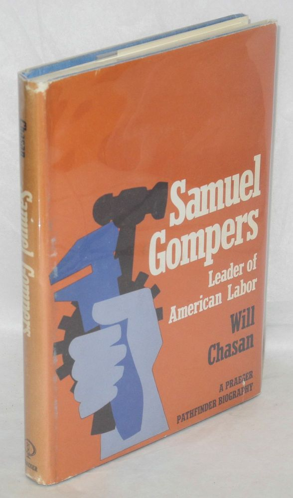 Samuel Gompers, leader of American labor. Will Chasan.