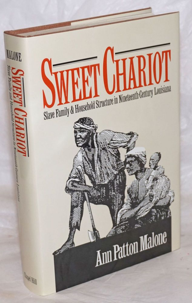 Sweet chariot; slave family and househod stucture in nineteenth-century Louisiana. Ann Patton Malone.