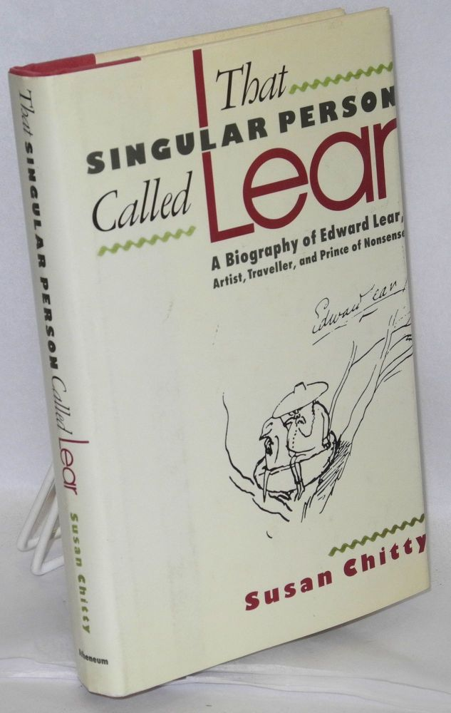 That singular person called Lear; a biography of Edward Lear, artist, traveller and prince of nonsense. Susan Chitty.
