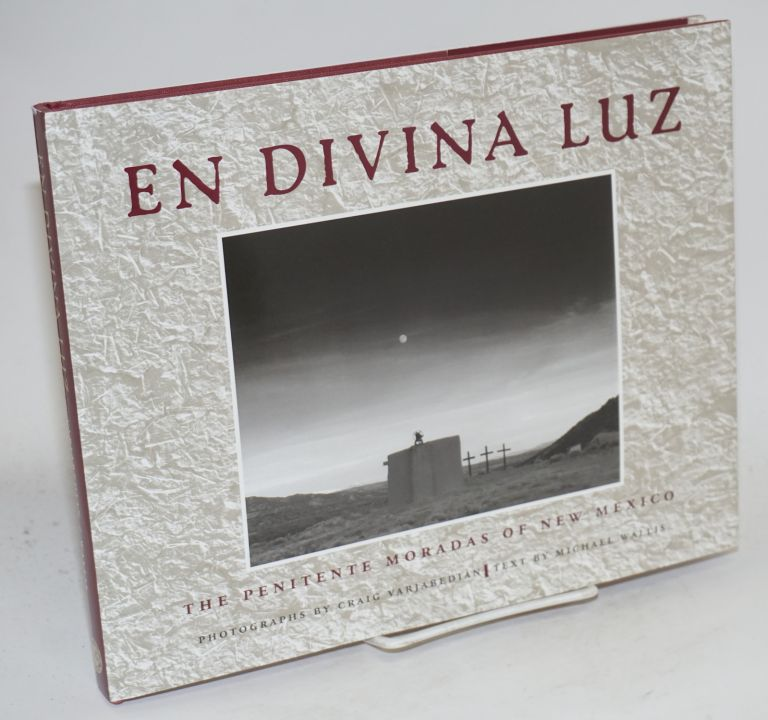 En divina luz; the penitente moradas of New Mexico, essay by Michael Wallis, foreword by Hermano Felipe Ortega, afterword by Hermano Charles M. CArrillo. Charles Varjabedian, photographs.
