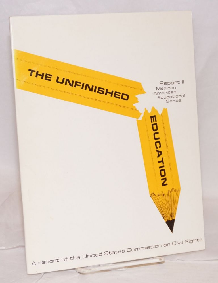 The Unfinished Education; outcomes for minorities in the five southwestern states, October 1971, a report. United States. Commission on Civil Rights.