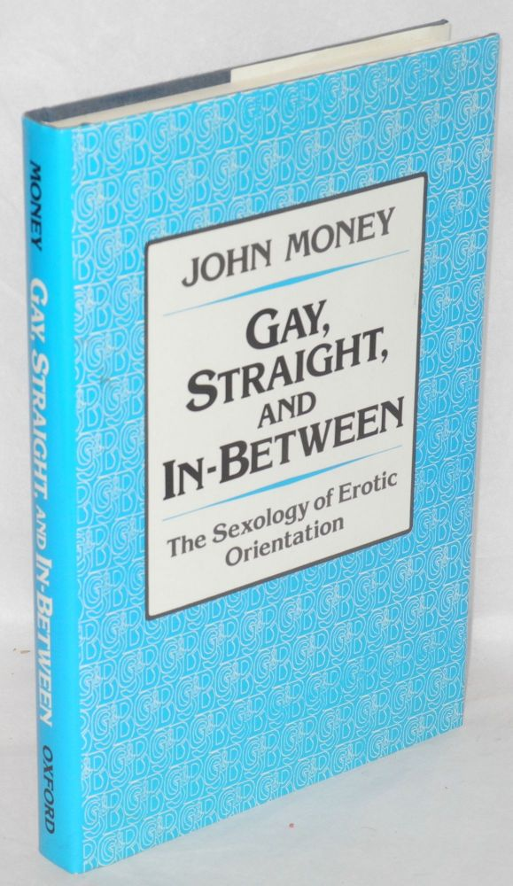 Gay, straight, and in-between; the sexology of erotic orientation. John Money.