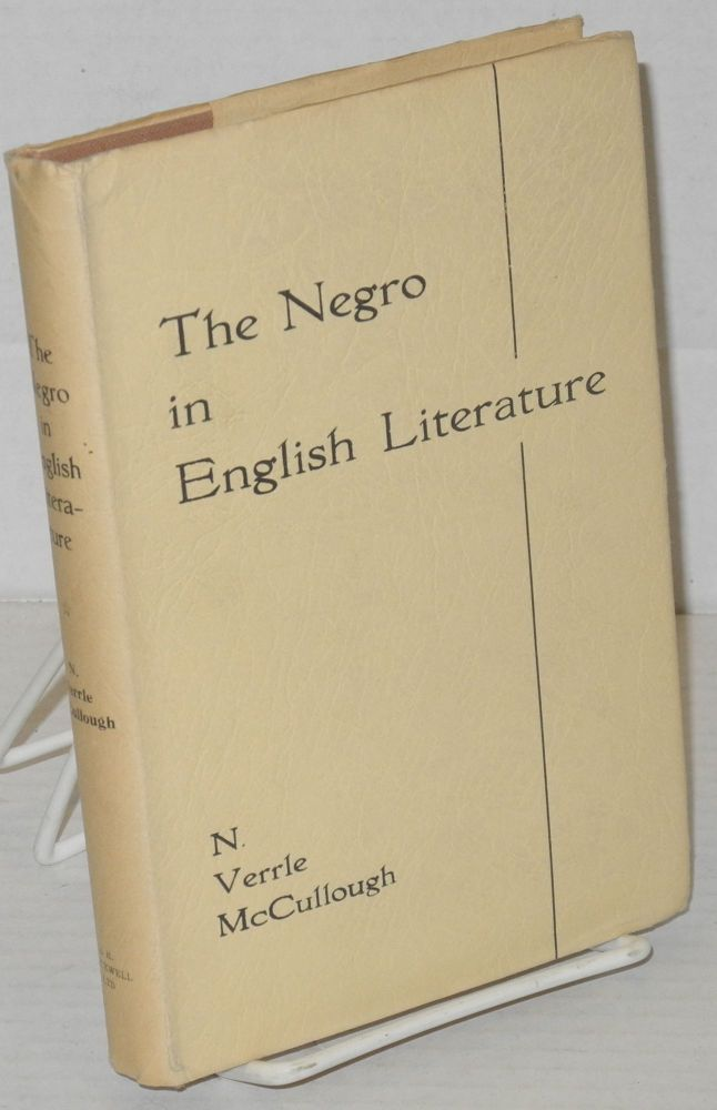 The Negro in English literature, a critical introduction. Norman Verrle McCullough.