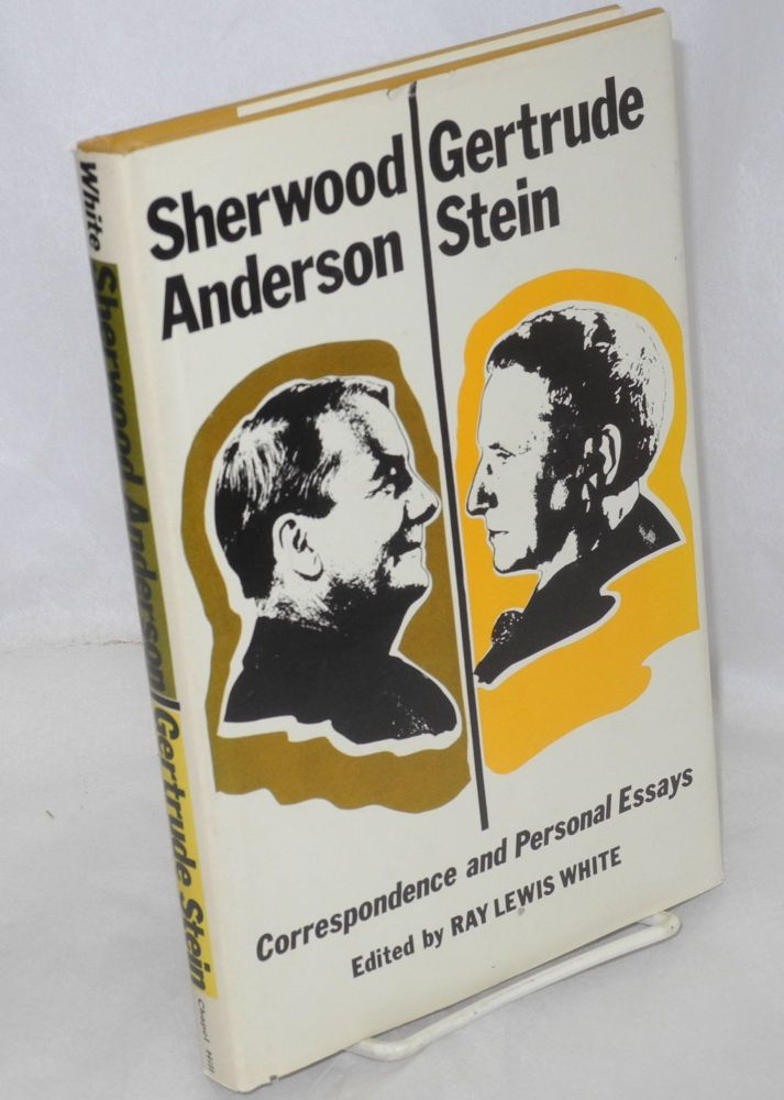 Correspondence and personal essays. Ray Lewis White, Sherwood Anderson, Gertrude Stein.