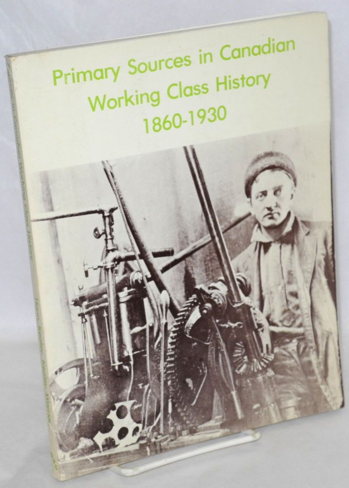 Primary sources in Canadian working class history, 1860-1930, by Russell G. Hann, Gregory S. Kealey, Linda Kealey [and] Peter Warrian. Russell G. Hann.