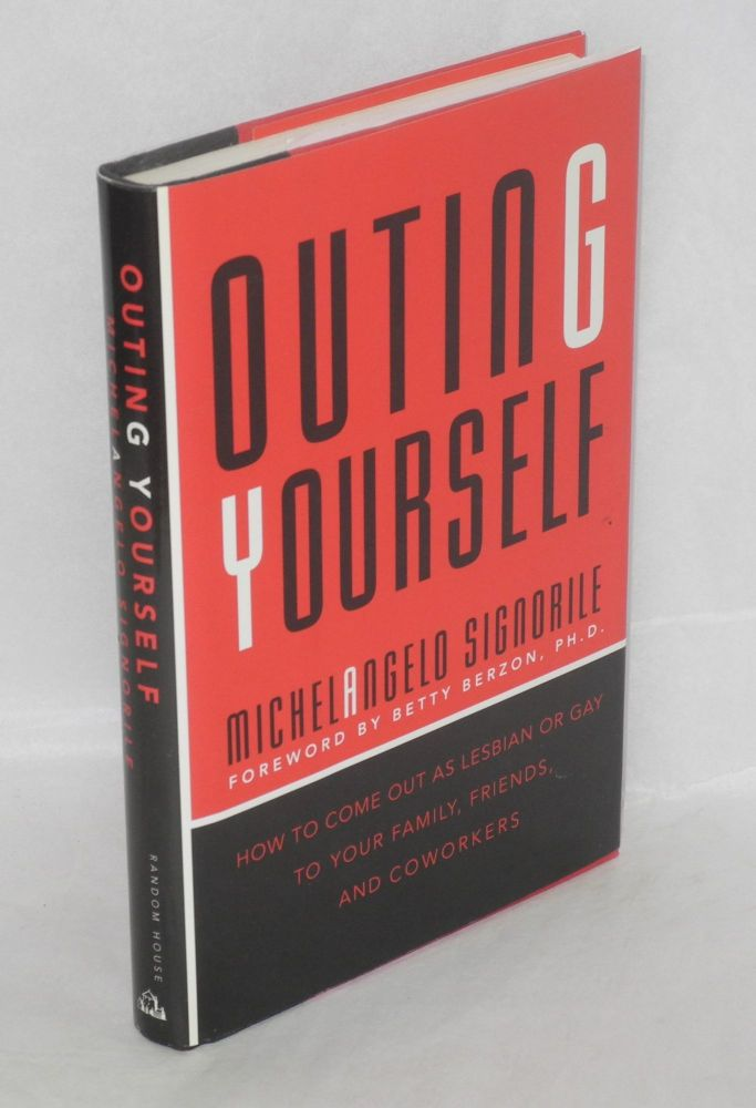 Outing yourself; how to come out as lesbian or gay to your family, friends, and coworkers. Michelangelo Signorile.