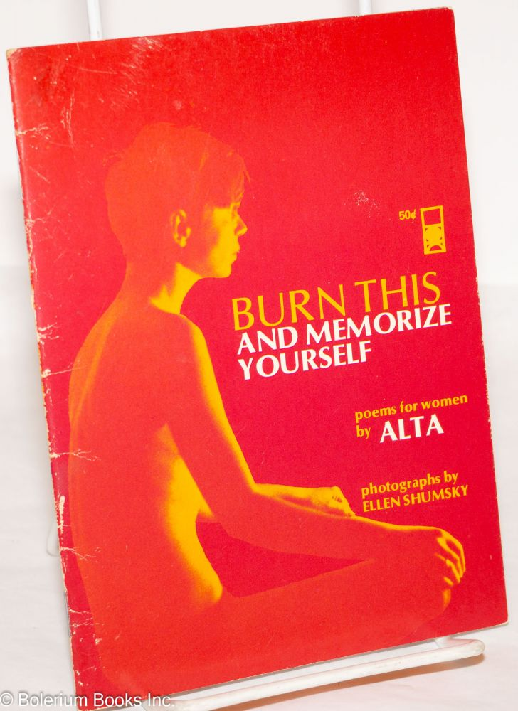 Burn this; and memorize yourself; poems for women, photographs by Ellen Shumsky. alta, Ellen Shumsky.