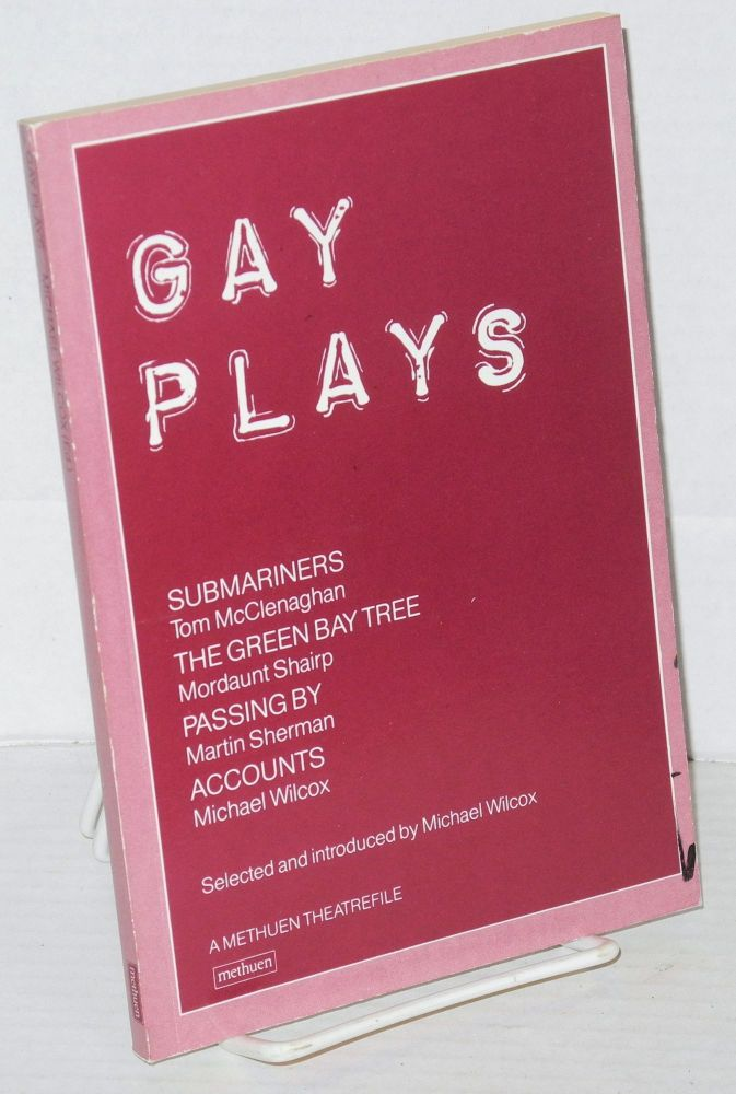 Gay plays; Submariners, The Green Bay Tree, Passing by, Accounts. Michael Wilcox, Martin Sherman and Wilcox, Mordaunt Shairp, Tom McClenaghan, compiler.