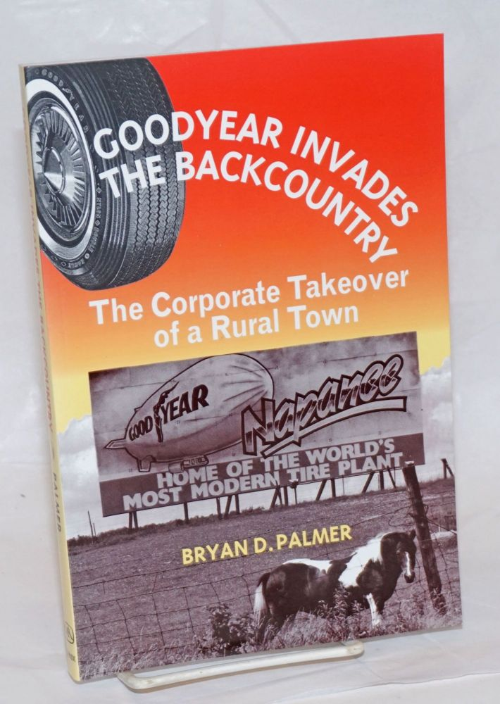 Goodyear invades the backcountry; the corporate takeover of a rural town. Bryan D. Palmer.