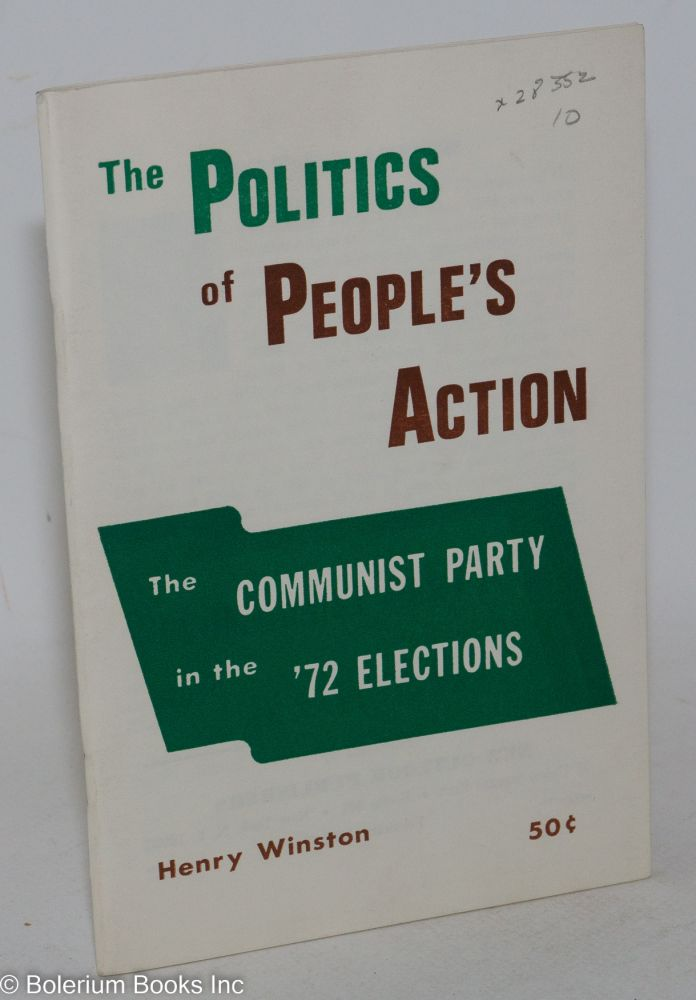 The politics of people's action; the Communist Party in the '72 elections. Henry Winston.