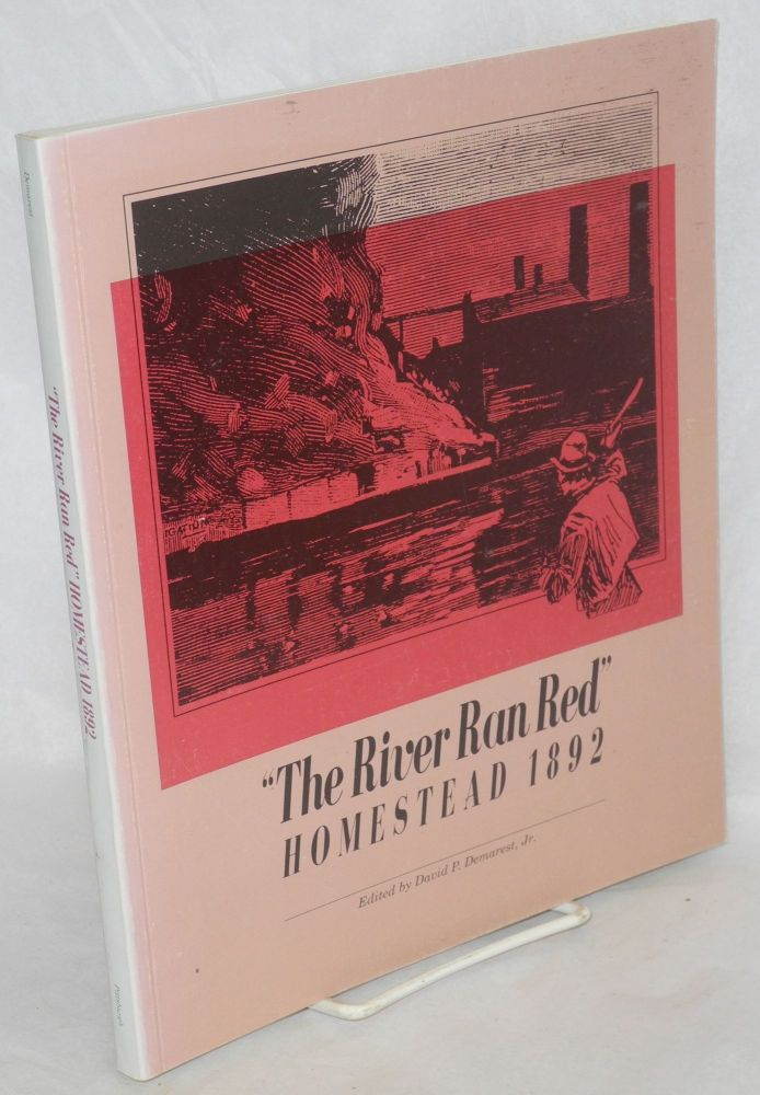 The River ran red: Homestead 1892. David P. Demarest, Jr., general editor, Fannia Weingartner, coordinating editor, with an after word by David Montgomery.