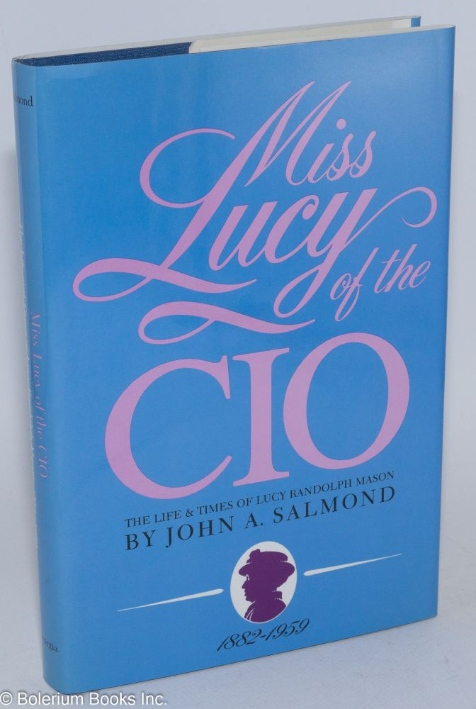 Miss Lucy of the CIO; the life and times of Lucy Randolph Mason, 1882-1959. John A. Salmond.