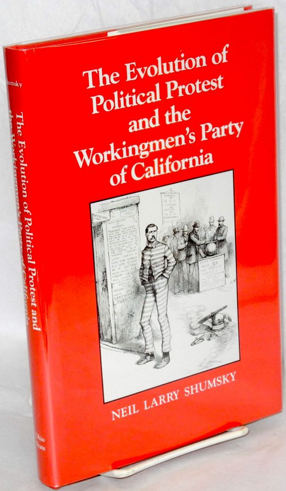 The evolution of political protest and the Workingmen's Party of California. Neil Larry Shumsky.