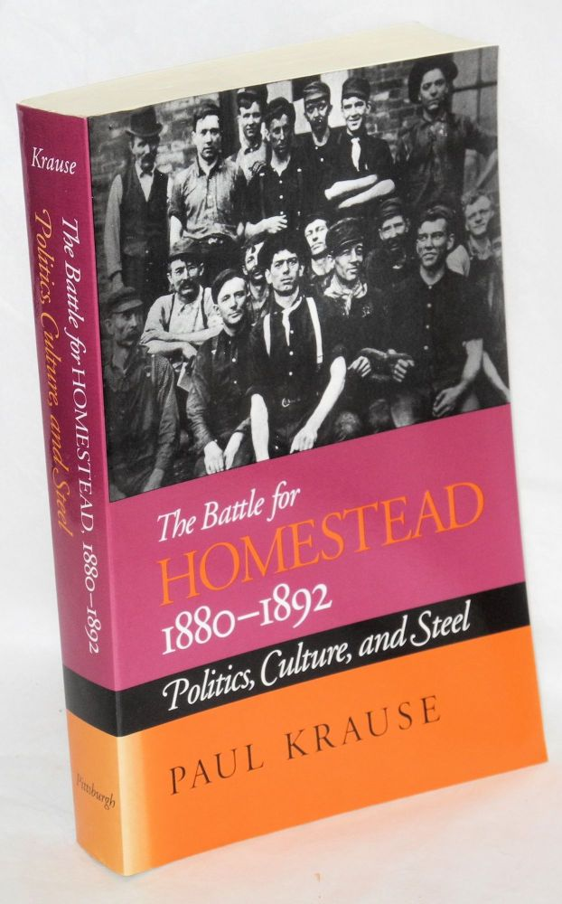 The battle for Homestead, 1880-1892, politics, culture, and steel. Paul Krause.